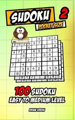 Sudoku pocket size 2 - 100 sudoku easy to medium level (Paperback): Brian Green