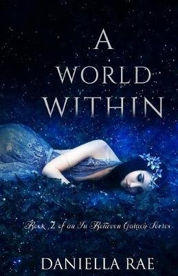 A World Within - An In Between Galaxy Series (Paperback): Stephanie Garza, Michelle Ashley