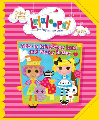 Alice in Lalaloopsy Land (Hardcover):