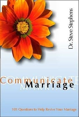 Communicate Marriage - 101 Questions to Help Revive Your Marriage (Paperback): Steve Stephens, Dr Steve Stephens