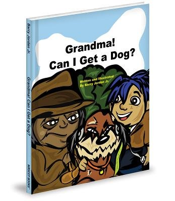 Grandma! Can I Get a Dog? (Hardcover): Barry Jordan Jr