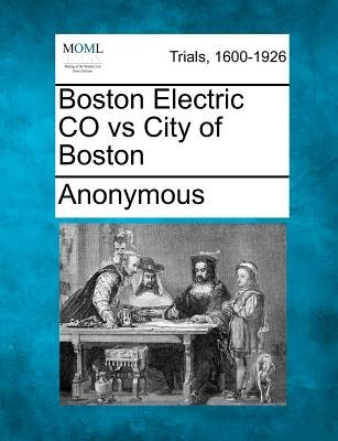 Boston Electric Co Vs City of Boston (Paperback): Anonymous