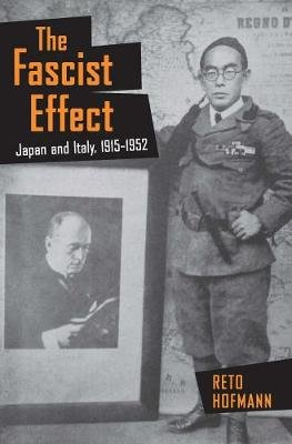 The Fascist Effect - Japan and Italy, 1915-1952 (Hardcover): Reto Hofmann