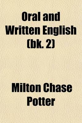 Oral and Written English Volume 2 (Paperback): Milton Chase Potter