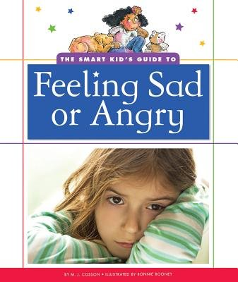 The Smart Kid's Guide to Feeling Sad or Angry (Hardcover): M. J Cosson