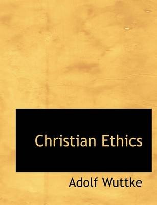 Christian Ethics (Hardcover): Adolf Wuttke