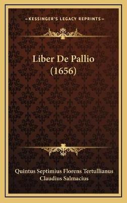 Liber de Pallio (1656) (Latin, Hardcover): Quintus Septimius Tertullianus, Claudius Salmacius