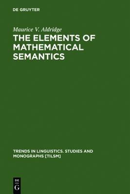The Elements of Mathematical Semantics (Book): Maurice V. Aldridge