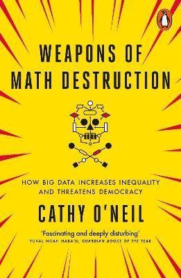Weapons of Math Destruction - How Big Data Increases Inequality and Threatens Democracy (Paperback): Cathy O'Neil