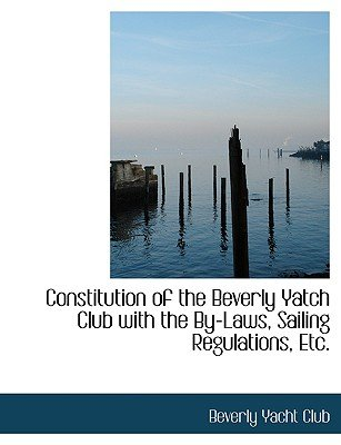 Constitution of the Beverly Yatch Club with the By-Laws, Sailing Regulations, Etc. (Large print, Paperback, large type...