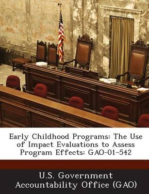 Early Childhood Programs - The Use of Impact Evaluations to Assess Program Effects: Gao-01-542 (Paperback): U S Government...