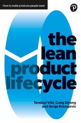 The Lean Product Lifecycle - A Playbook For Making Products People Want (Paperback): Tendayi Viki, Craig Strong, Sonja...