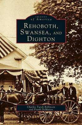 Rehoboth, Swansea, and Dighton (Hardcover): Charles Turek Robinson, Frank DeMattos
