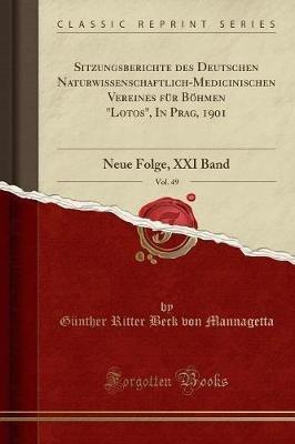 """Sitzungsberichte Des Deutschen Naturwissenschaftlich-Medicinischen Vereines Fur Bohmen """"Lotos,"""" in Prag, 1901, Vol. 49 - Neue..."""