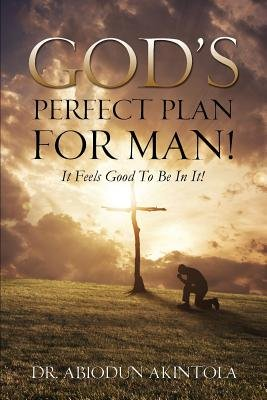God's Perfect Plan for Man! (Paperback): Abiodun Akintola