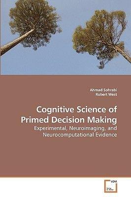 Cognitive Science of Primed Decision Making (Paperback): Ahmad Sohrabi, Robert West