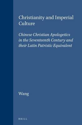 Studies in Christian Mission, Christianity and Imperial Culture - Chinese Christian Apologetics in the Seventeenth Century and...
