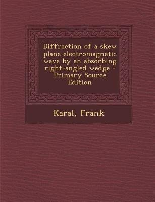 Diffraction of a Skew Plane Electromagnetic Wave by an Absorbing Right-Angled Wedge - Primary Source Edition (Paperback): Frank...