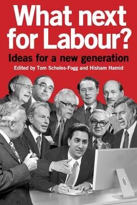 What Next for Labour? - Ideas for a New Generation (Paperback): Tom Scholes-Fogg, Hisham Hamid