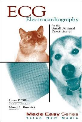 ECG for the Small Animal Practitioner (Paperback): Larry P Tilley, Naomi L. Burtnick