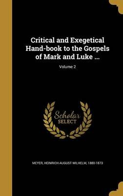 Critical and Exegetical Hand-Book to the Gospels of Mark and Luke ...; Volume 2 (Hardcover): Heinrich August Wilhelm 1880-187...