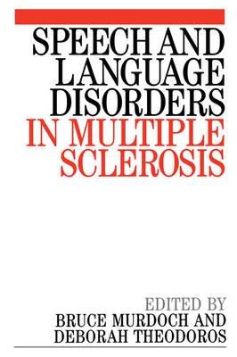 Speech and Language Disorders in Multiple Sclerosis (Paperback): Bruce Murdoch, Deborah G. Theodoros