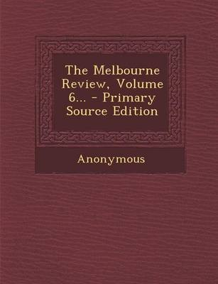 The Melbourne Review, Volume 6... - Primary Source Edition (Paperback): Anonymous