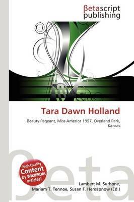 Tara Dawn Holland (Paperback): Lambert M. Surhone, Mariam T. Tennoe, Susan F. Henssonow