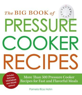 The Big Book of Pressure Cooker Recipes - More Than 500 Pressure Cooker Recipes for Fast and Flavorful Meals (Electronic book...