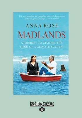 Madlands - A Journey to Change the Mind of a Climate Sceptic (Large print, Paperback, [Large Print]): Anna Rose