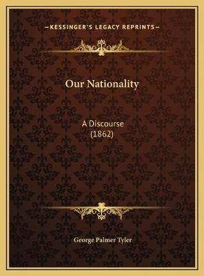 Our Nationality - A Discourse (1862) (Hardcover): George Palmer Tyler