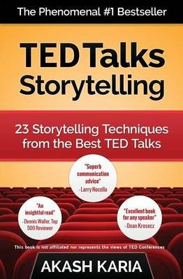 TED Talks Storytelling - 23 Storytelling Techniques from the Best Ted Talks (Paperback): Akash Karia
