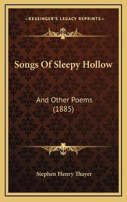 Songs of Sleepy Hollow - And Other Poems (1885) (Hardcover): Stephen Henry Thayer