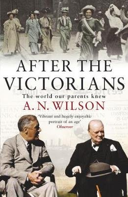 After The Victorians - The World Our Parents Knew (Electronic book text): A.N. Wilson