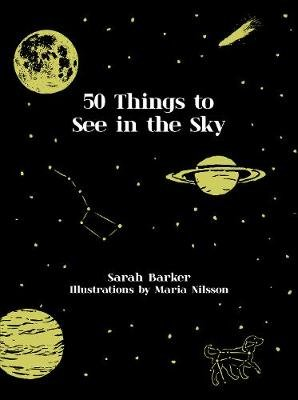 50 Things to See in the Sky (Hardcover): Sarah Barker