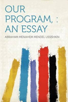 Our Program, - An Essay (Paperback): Abraham Menahem Mendel Ussishkin