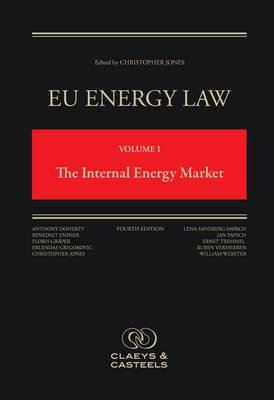 EU Energy Law, Volume 1: The Internal Energy Market (Hardcover, 4th New edition): Christopher Jones
