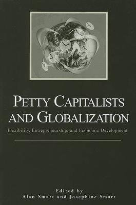 Petty Capitalists and Globalization - Flexibility, Entrepreneurship, and Economic Development (Paperback): Alan Smart,...