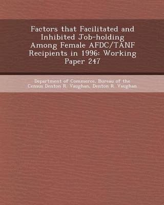 Factors That Facilitated and Inhibited Job-Holding Among Female Afdc/Tanf Recipients in 1996 - Working Paper 247 (Paperback):...