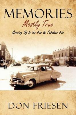 Memories - Mostly True - Growing Up in the 40s & Fabulous 50s (Paperback): Don Friesen