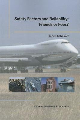 Safety Factors and Reliability: Friends or Foes? (Paperback, Softcover reprint of the original 1st ed. 2004): Isaac E....