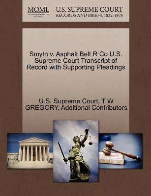 Smyth V. Asphalt Belt R Co U.S. Supreme Court Transcript of Record with Supporting Pleadings (Paperback): T W Gregory,...