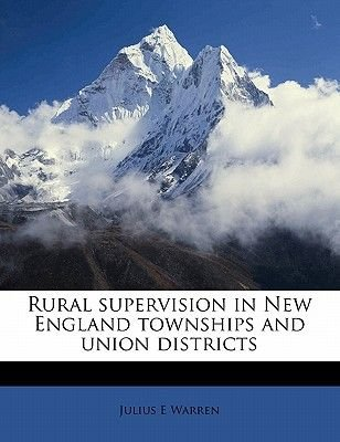 Rural Supervision in New England Townships and Union District (Paperback): Julius E. Warren