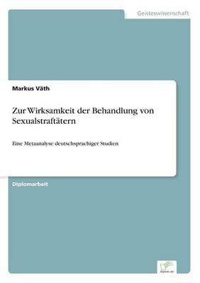 Zur Wirksamkeit Der Behandlung Von Sexualstraftatern (German, Paperback): Markus Vath