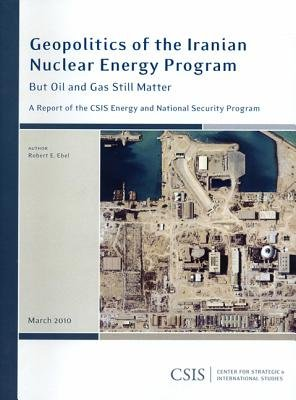 Geopolitics of the Iranian Nuclear Energy Program - But Oil and Gas Still Matter (Paperback): Robert E. Ebel