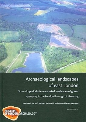 Archaeological landscapes of east London (Hardcover, New): Isca Howell, Dan Swift, Bruce Watson, Jonathan Cotton
