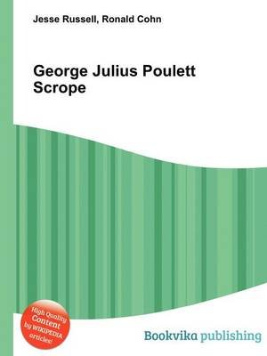 George Julius Poulett Scrope (Paperback): Jesse Russell, Ronald Cohn