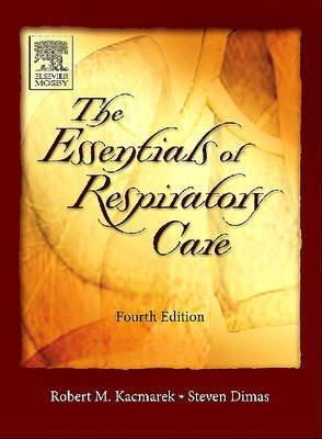 Essentials of Respiratory Care (Hardcover, 4th Revised edition): Robert M. Kacmarek, Steven Dimas