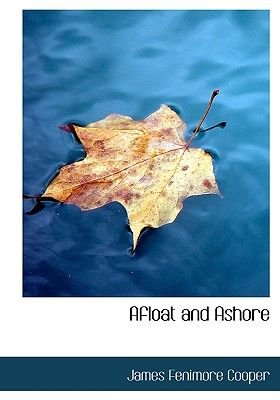 Afloat and Ashore (Large print, Paperback, large type edition): James Fenimore Cooper