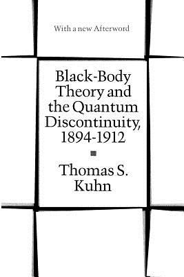 Black-body Theory and the Quantum Discontinuity, 1894-1912 (Paperback, New edition): Thomas S. Kuhn